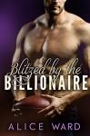 Blitzed by the Billionaire: A Sports Romance Novel - Alice Ward