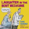 A Prescription for Laughter: RX: Warning-- Side Effects May Include: Eye-Rolling, Side-Stitches, Tears, and Uncontrollable Giggles. - Dave Coverly