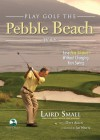 Play Golf the Pebble Beach Way: Lose Five Strokes Without Changing Your Swing - Laird Small, Dave Allen, Jim Nantz