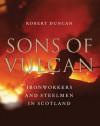 Sons of Vulcan: Ironworkers and Steelmen in Scotland - Robert Duncan