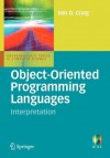 Object-Oriented Programming Languages: Interpretation (Undergraduate Topics in Computer Science) - Iain D. Craig