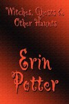Witches, Ghosts & Other Haunts - Erin Potter
