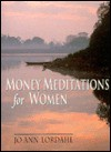 Money Meditations for Women - Jo Ann Lordahl