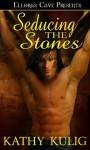 Seducing the Stones - Kathy Kulig