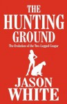The Hunting Ground: The Evolution of the Two-Legged Cougar - Jason White