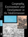 Geography, Environment and Development in the Mediterranean - Russell King, Paolo de Mas, J. Mansvelt-Beck
