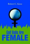 Golf Balls Are Female - Robert C. Knox