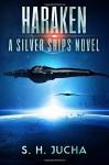 Haraken (The Silver Ships) (Volume 4) - S. H. Jucha