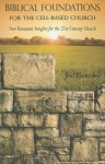 Biblical Foundations for the Cell-Based Church: New Testament Insights for the 21st Century Church - Joel Comiskey
