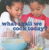 What Shall We Cook Today?: 70 Fun Recipes for Kids to Make - Ryland Peters & Small
