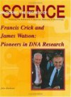 Francis Crick and James Watson: Pioneers in DNA Research (Unlocking the Secrets of Science) (Unlocking the Secrets of Science) - John Bankston, James D. Watson, Francis Crick