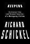 Keepers: The Greatest Films--and Personal Favorites--of a Moviegoing Lifetime - Richard Schickel