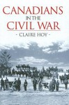 Canadians in the Civil War - Claire Hoy