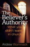 Believer's Authority: What You Didn't Learn in Church - Andrew Wommack