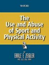 The Use and Abuse of Sport and Physical Activity - Earle F. Zeigler