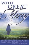 With Great Mercy - Kathy Gilbert Taylor