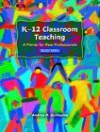 K-12 Classroom Teaching: A Primer for New Professionals - Andrea M. Guillaume