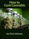How to Cure Cannabis: Get Medical Grade Cannabis Today - Chris Johnson