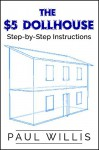 The $5 Dollhouse: Step-by-Step Instructions - Paul Willis