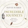 Incredible Journeys: Exploring the Wonders of Animal Navigation - David Barrie