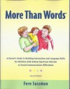 More Than Words: A Parents Guide to Building Interaction and Lanuage Skills for Children with Autism Spectrum Disorder or Social Communication Difficulties - Fern Sussman, Robin Baird Lewis
