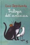 Trilogia dell'amicizia - Luis Sepúlveda, S. Mulazzani, I. Carmignani