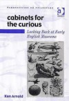 Cabinets For The Curious: Looking Back At Early English Museums (Perspectives on Collecting) (Perspectives on Collecting) (Perspectives on Collecting) - Ken Arnold