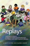 Replays: Using Play to Enhance Emotional and Behavioural Development for Children with Autism Spectrum Disorders - Karen Levine, Naomi Chedd