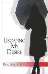 Escaping My Desire - Khadijah LeGrier