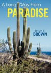 A Long Way from Paradise - Bruce C. Brown
