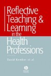 Reflective Teaching and Learning in the Health Professions: Action Research in Professional Education - David Kember