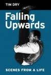 'Falling Upwards - Scenes From A Life' - Tim Dry