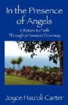 In the Presence of Angels: A Return to Faith Through a Hawaiian Doorway - Joyce Hau'oli Carter