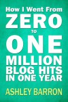 How I went From Zero to One Million Blog Hits in One Year - Ashley Barron