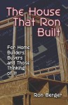 The House That Ron Built - Ronald Berger