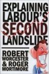 Explaining Labour's Second Landslide - Robert M. Worcester, Roger Mortimore