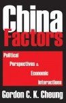 China Factors: Political Perspectives and Economic Interactions - Gordon Cheung
