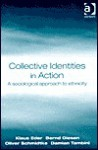 Collective Identities in Action: A Sociological Approach to Ethnicity - Bernd Giesen, Oliver Schmidtke, Damian Tambini, Klaus Eder