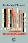 Os Escritores (Também) Têm Coisas a Dizer - Carlos Vaz Marques