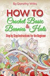 How to Crochet Basic Beanies and Hats: Step by Step Instructions for the Beginner - Dorothy Wilks