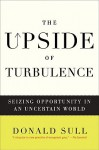 The Upside of Turbulence: Seizing Opportunity in an Uncertain World - Donald Sull