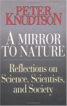 A Mirror to Nature: Reflections on Science, Scientists, and Society - Peter S. Knudtson