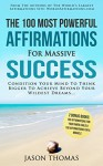 Affirmation | The 100 Most Powerful Affirmations for Massive Success | 2 Amazing Affirmative Bonus Books Included for Inner Child & Miracle: Condition Your Mind To Achieve Beyond Your Wildest Dreams - Jason Thomas
