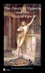 The Death of Hypatia and the End of Fate - Gerald Everett Jones