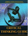 Critical Thinking: The Ultimate Critical Thinking Guide. Proven Strategies That Will Help You Improve Decision Making Skills And Think Smart and Clear, Get Logical Thinking - Michael Smith