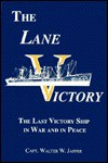 The Lane Victory: The Last Victory Ship in War and Peace - Walter W. Jaffee