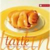 Tarte Tatin: Raffinierte Obst-Und Gemusekuchen Aus Der Tarte-Tatin-Form - Catherine Quévremont, Franziska Weyer