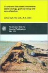 Coastal and Estuarine Environments: Sedimentology, Geomorphology and Geoarchaeology (Geological Society Special Publication, Number 175) - John R.L. Allen, Kenneth Pye
