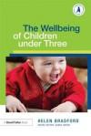 The Wellbeing of Children Under Three - Helen Bradford