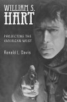 William S. Hart: Projecting the American West - Ronald L. Davis